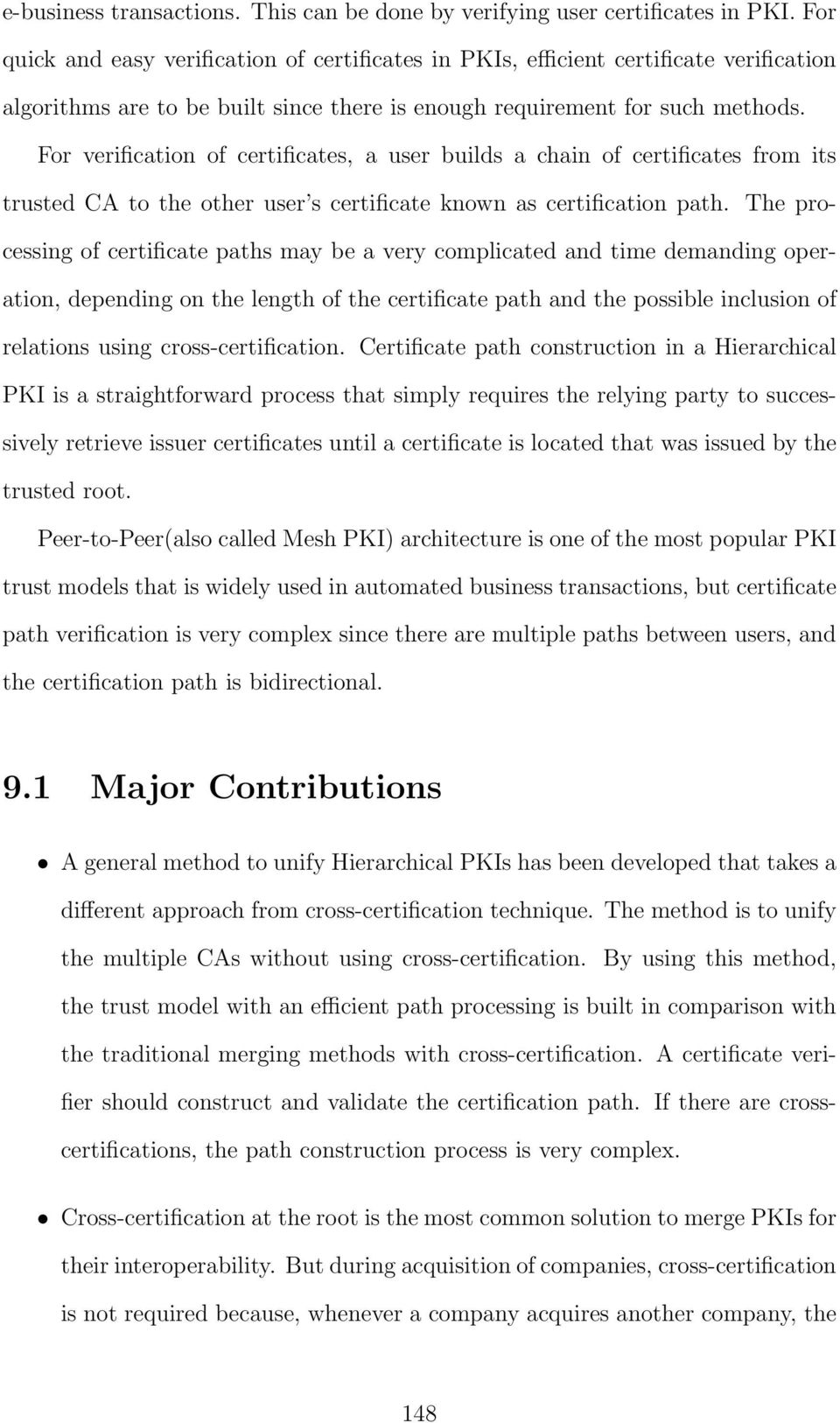 For verification of certificates, a user builds a chain of certificates from its trusted CA to the other user s certificate known as certification path.
