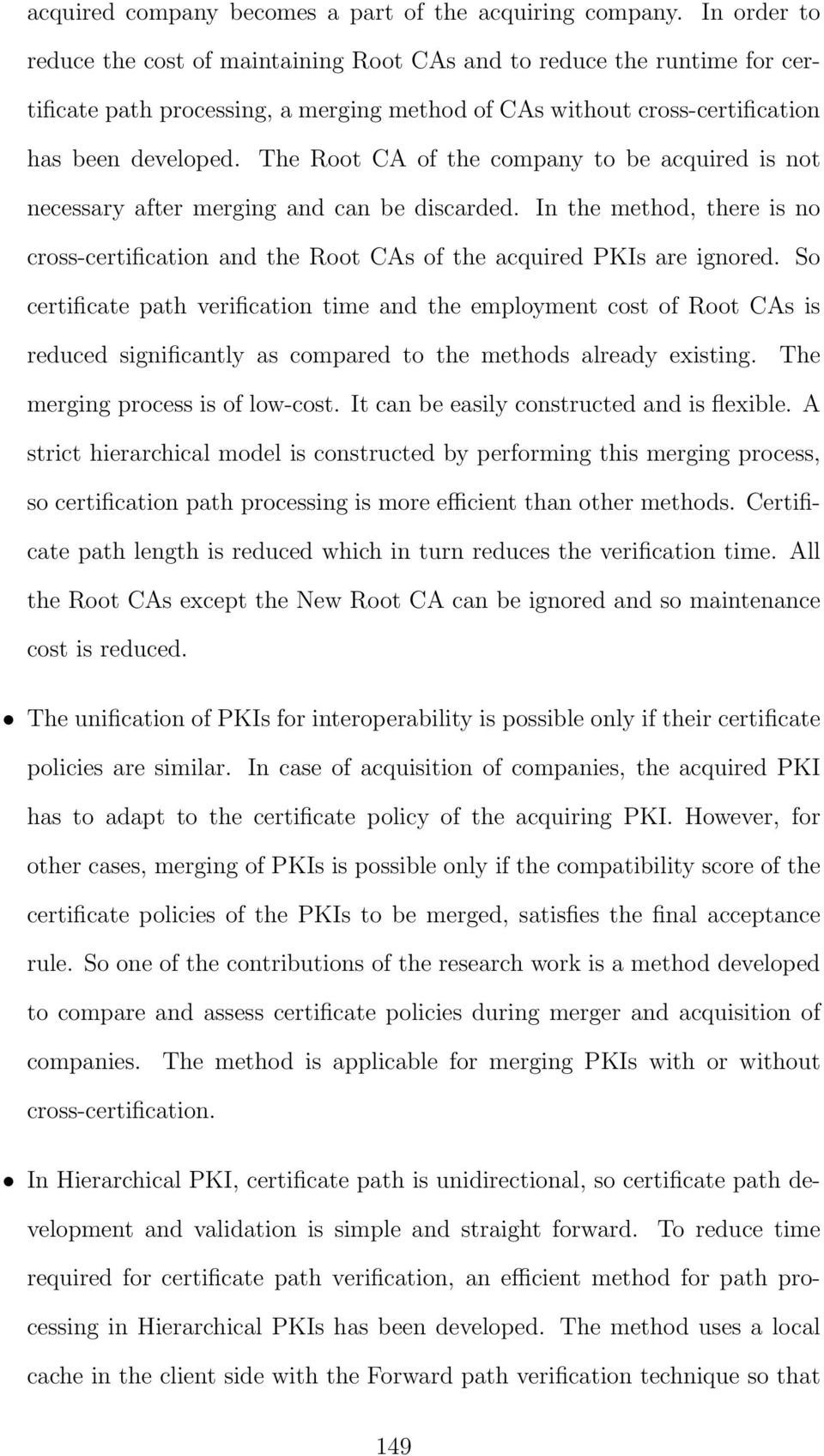 The Root CA of the company to be acquired is not necessary after merging and can be discarded. In the method, there is no cross-certification and the Root CAs of the acquired PKIs are ignored.