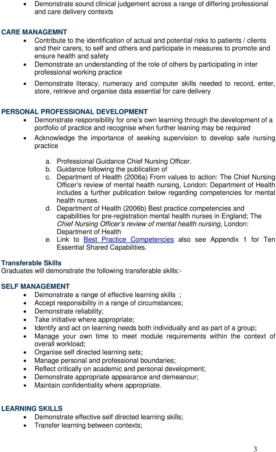 professional working practice Demonstrate literacy, numeracy and computer skills needed to record, enter, store, retrieve and organise data essential for care delivery PERSONAL PROFESSIONAL