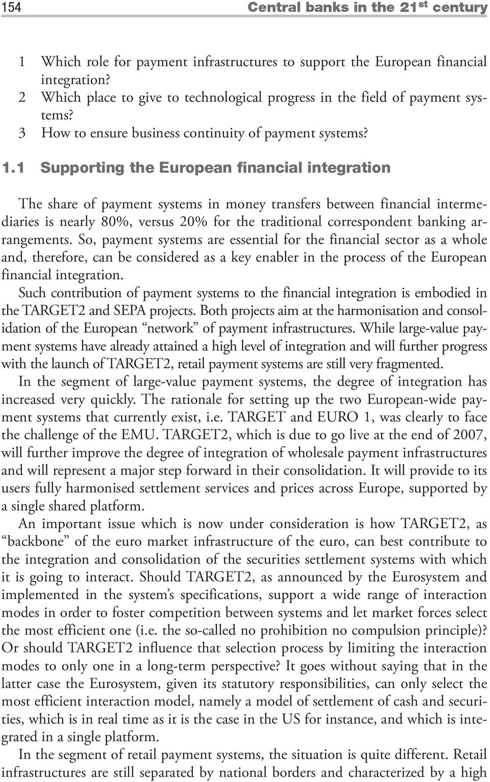 1 Supporting the European financial integration The share of payment systems in money transfers between financial intermediaries is nearly 80%, versus 20% for the traditional correspondent banking