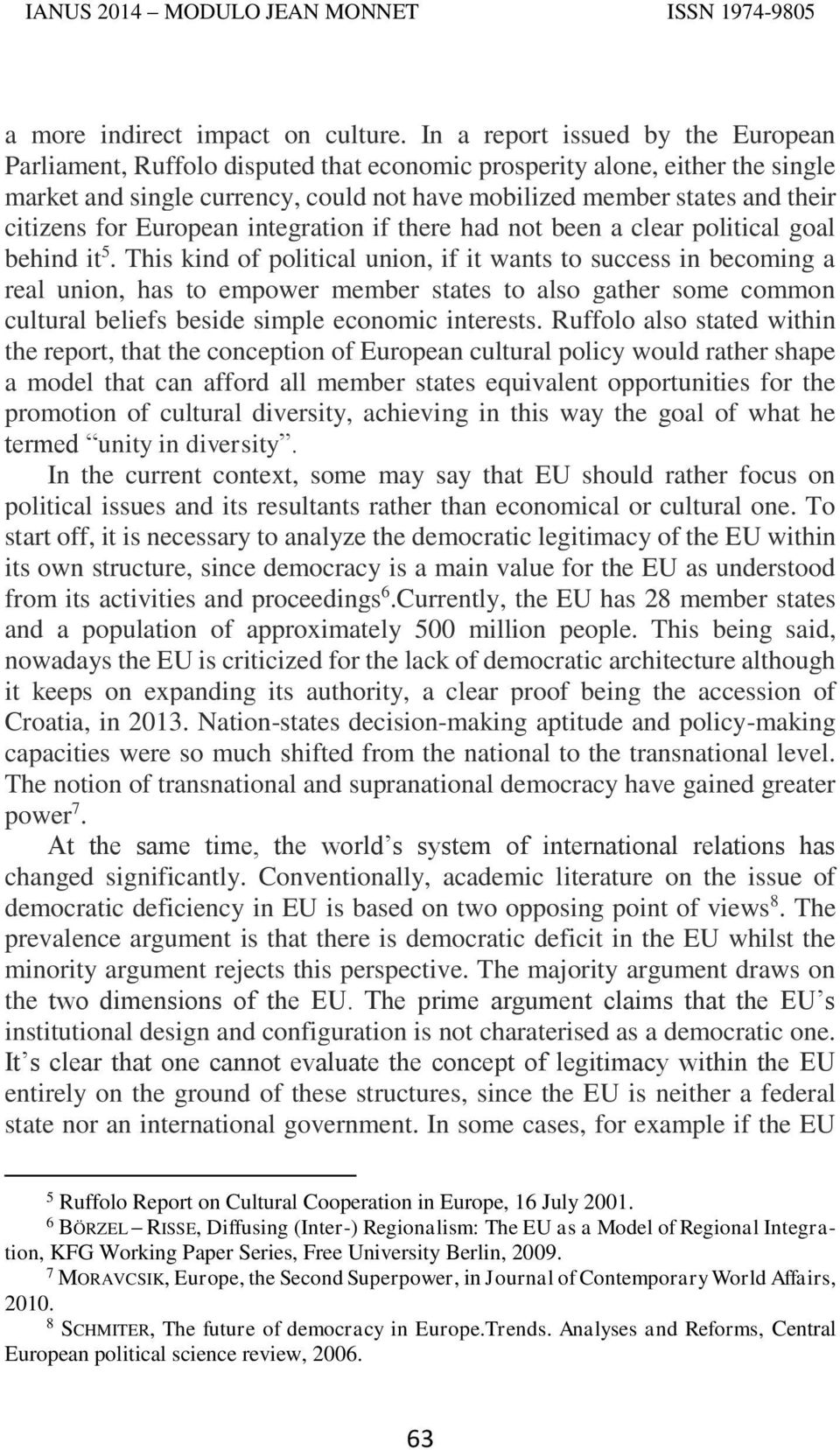 for European integration if there had not been a clear political goal behind it 5.