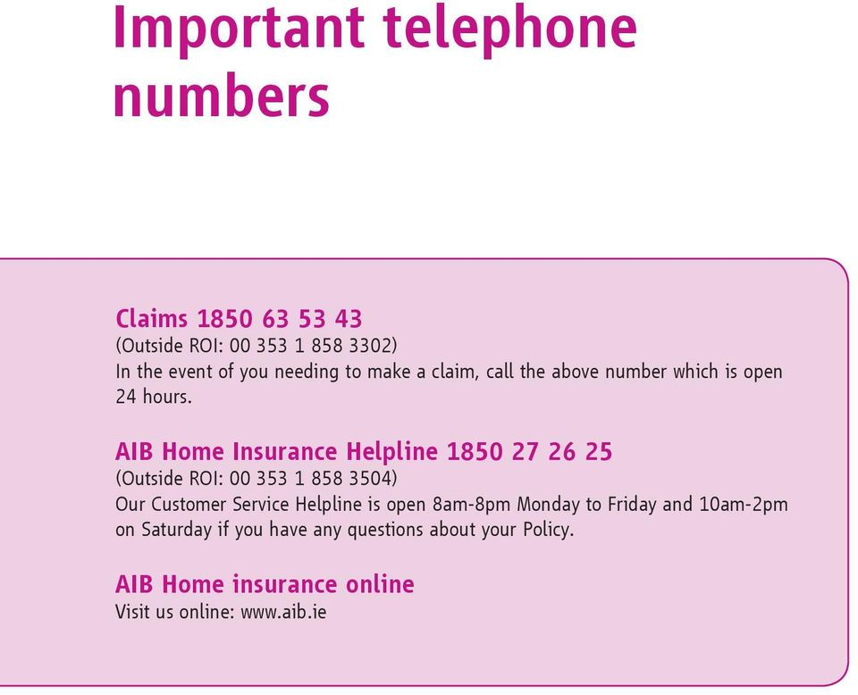 AIB Home Insurance Helpline 1850 27 26 25 (Outside ROI: 00 353 1 858 3504) Our Customer Service Helpline is