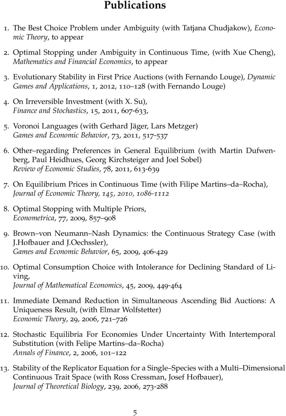 Evolutionary Stability in First Price Auctions (with Fernando Louge), Dynamic Games and Applications, 1, 2012, 110 128 (with Fernando Louge) 4. On Irreversible Investment (with X.