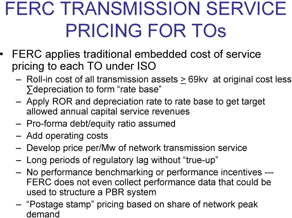 ratio assumed Add operating costs Develop price per/mw of network transmission service Long periods of regulatory lag without true-up No performance benchmarking or