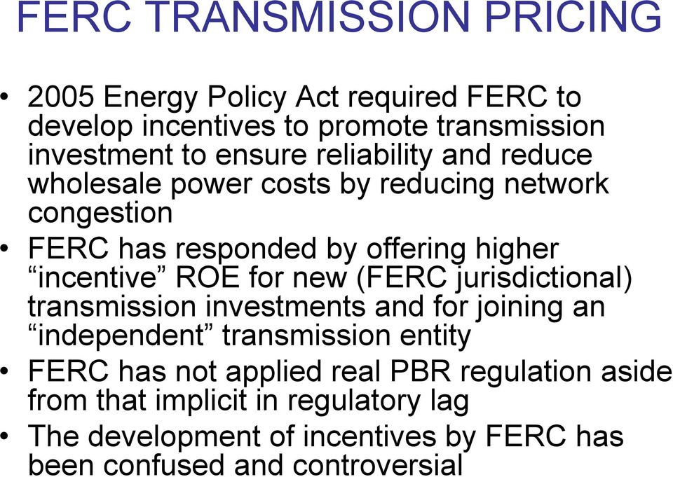 for new (FERC jurisdictional) transmission investments and for joining an independent transmission entity FERC has not applied