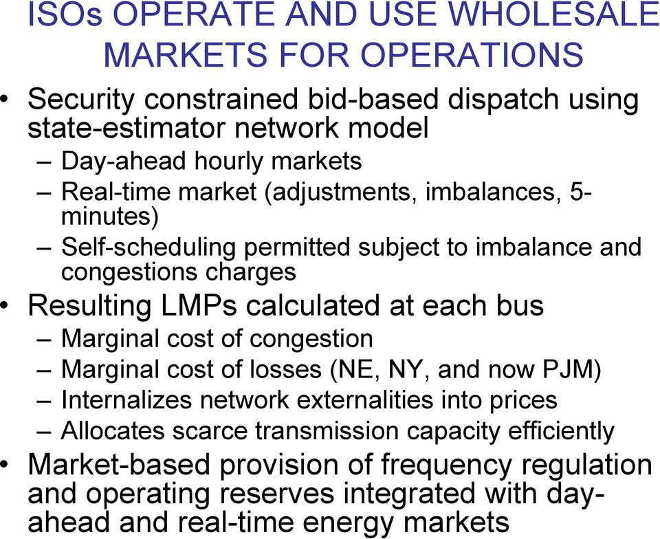 calculated at each bus Marginal cost of congestion Marginal cost of losses (NE, NY, and now PJM) Internalizes network externalities into prices Allocates
