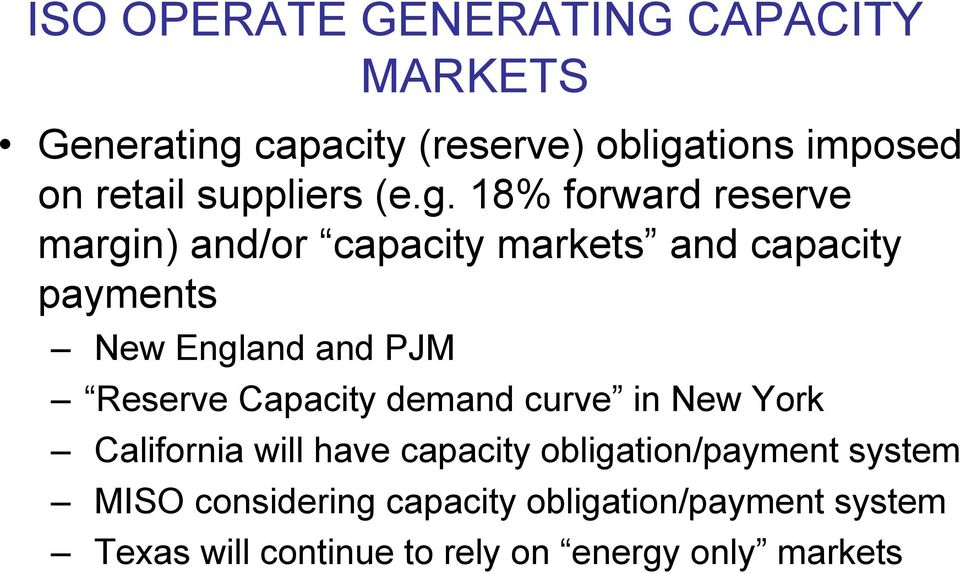 18% forward reserve margin) and/or capacity markets and capacity payments New England and PJM Reserve