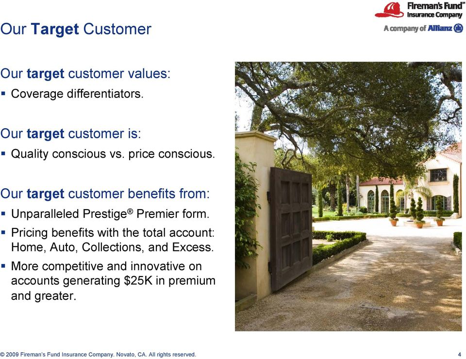 Our target customer benefits from: Unparalleled Prestige Premier form.