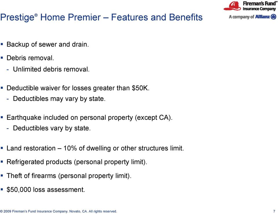 Earthquake included on personal property (except CA). - Deductibles vary by state.