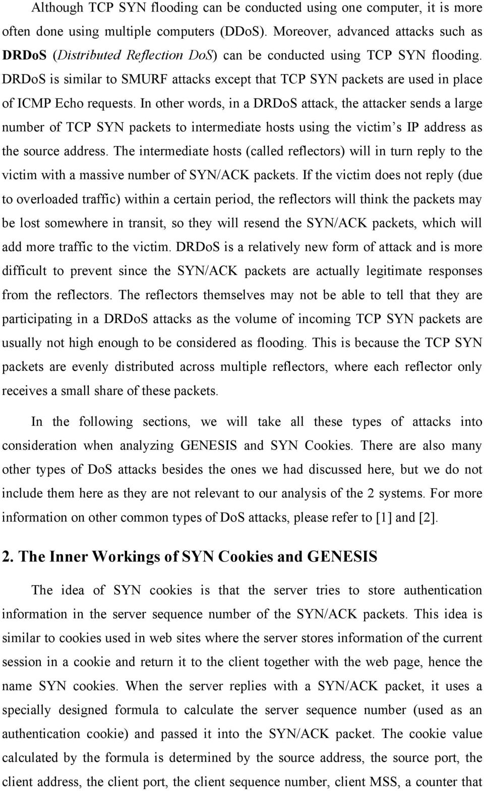 DRDoS is similar to SMURF attacks except that TCP SYN packets are used in place of ICMP Echo requests.