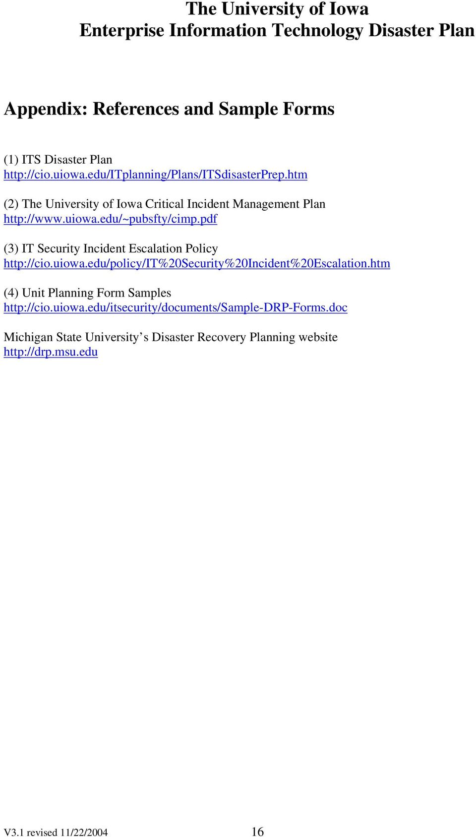 pdf (3) IT Security Incident Escalation Policy http://cio.uiowa.edu/policy/it%20security%20incident%20escalation.