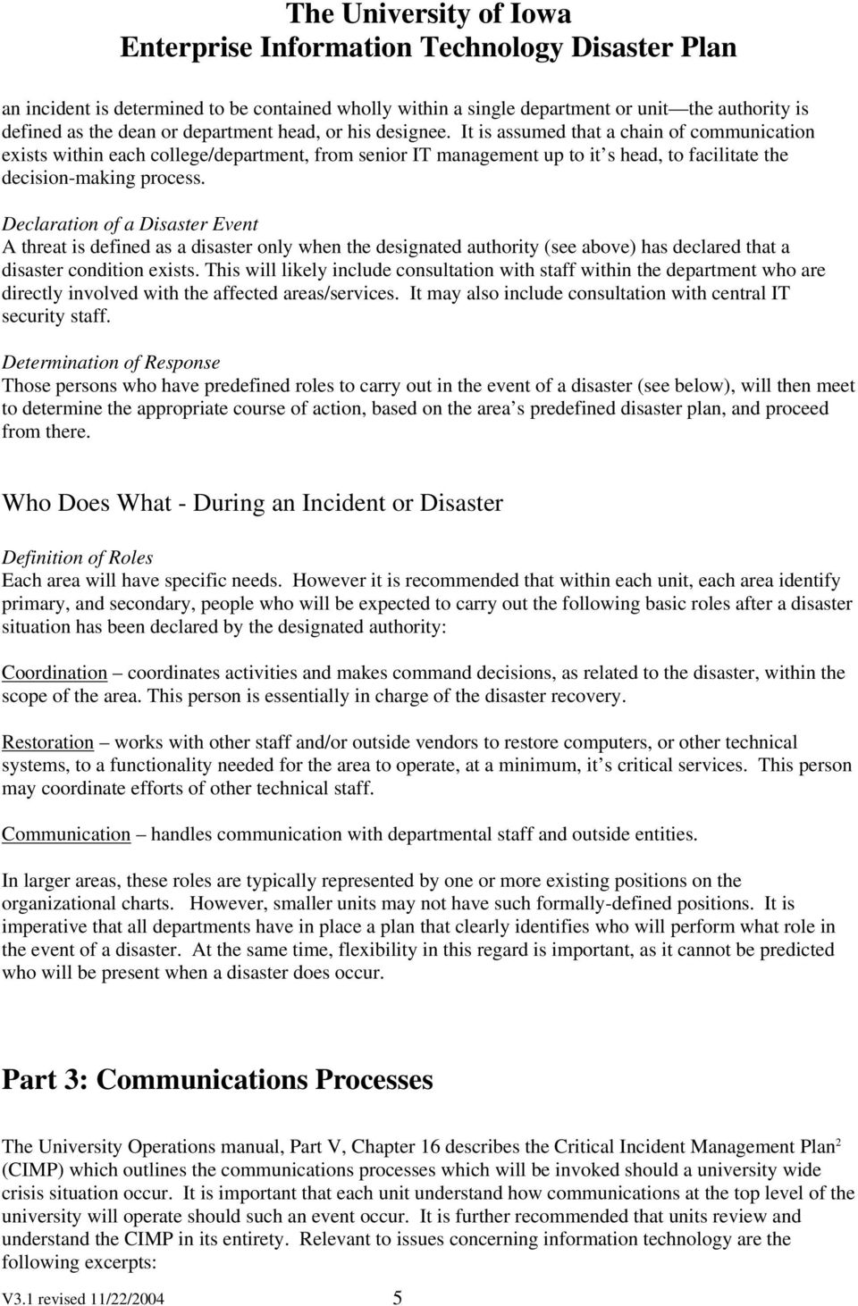 Declaration of a Disaster Event A threat is defined as a disaster only when the designated authority (see above) has declared that a disaster condition exists.