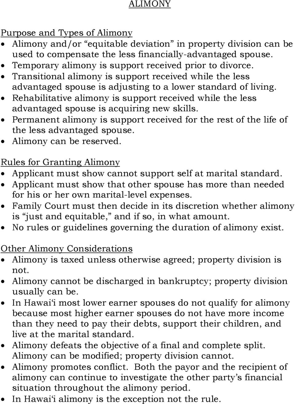 Rehabilitative alimony is support received while the less advantaged spouse is acquiring new skills. Permanent alimony is support received for the rest of the life of the less advantaged spouse.
