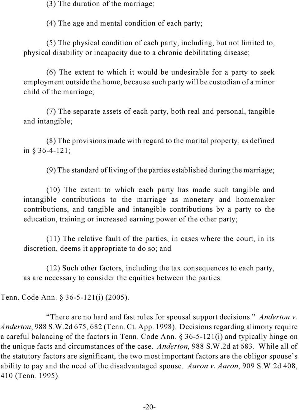 (7) The separate assets of each party, both real and personal, tangible and intangible; (8) The provisions made with regard to the marital property, as defined in 36-4-121; (9) The standard of living
