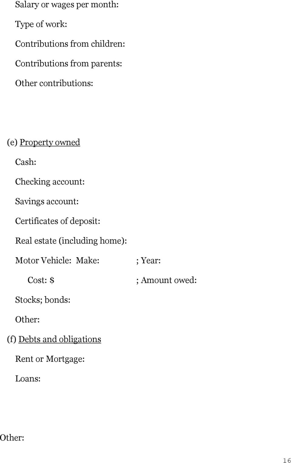 Certificates of deposit Real estate (including home) Motor Vehicle Make Cost $ ; Year