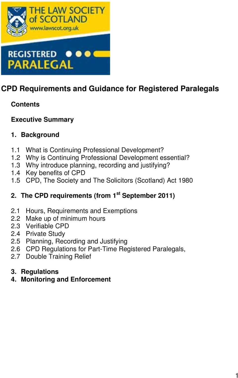 The CPD requirements (from 1 st September 2011) 2.1 Hours, Requirements and Exemptions 2.2 Make up of minimum hours 2.3 Verifiable CPD 2.4 Private Study 2.