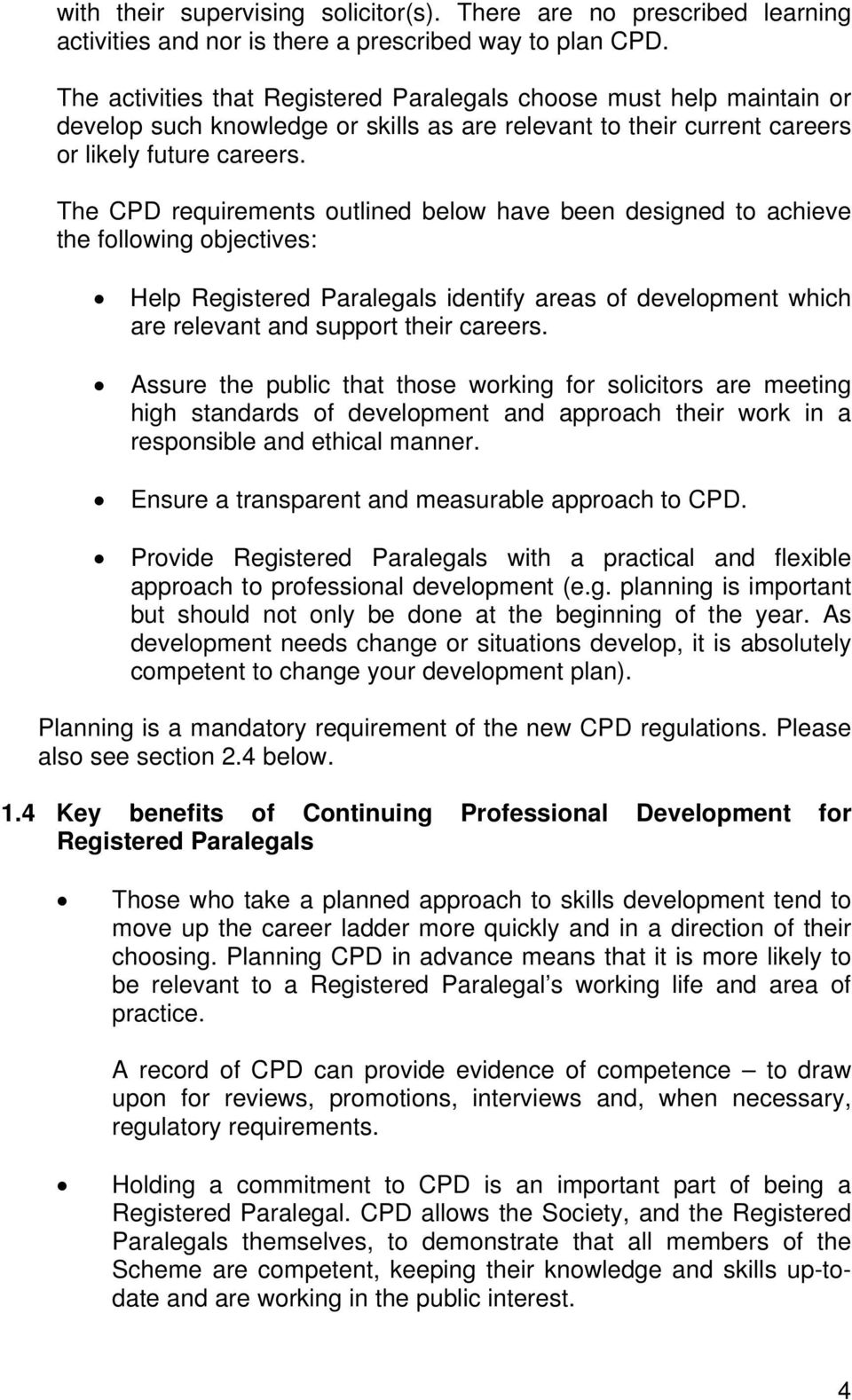The CPD requirements outlined below have been designed to achieve the following objectives: Help Registered Paralegals identify areas of development which are relevant and support their careers.