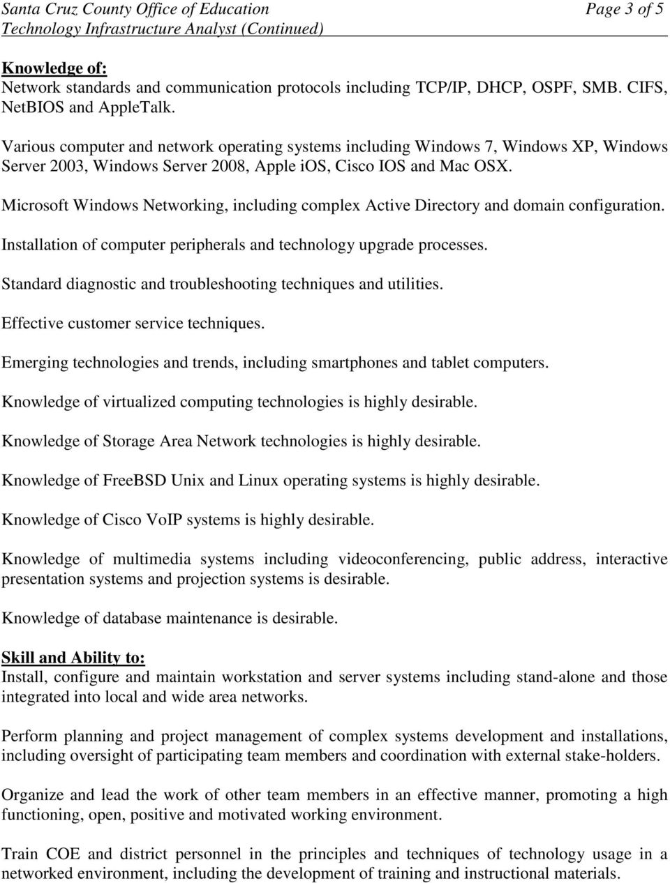 Microsoft Windows Networking, including complex Active Directory and domain configuration. Installation of computer peripherals and technology upgrade processes.