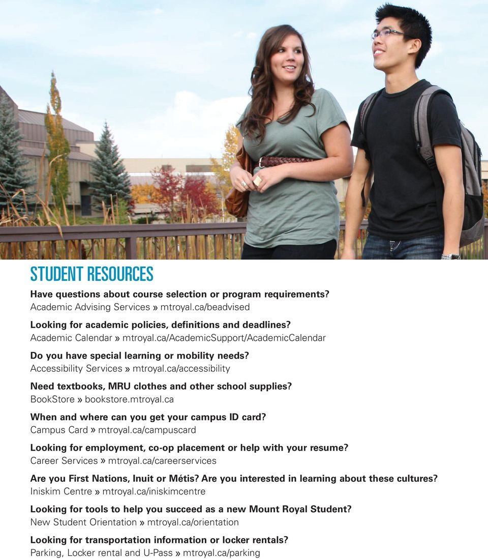 ca/accessibility Need textbooks, MRU clothes and other school supplies? BookStore bookstore.mtroyal.ca When and where can you get your campus ID card? Campus Card mtroyal.