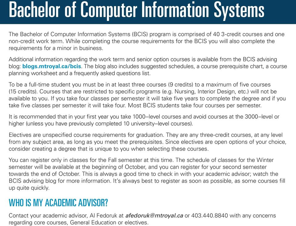 Additional information regarding the work term and senior option courses is available from the BCIS advising blog: blogs.mtroyal.ca/bcis.