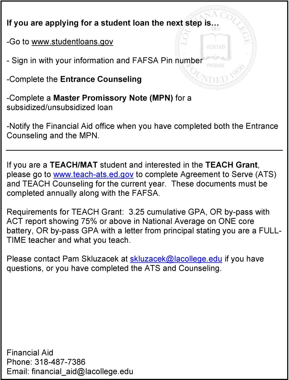 when you have completed both the Entrance Counseling and the MPN. If you are a TEACH/MAT student and interested in the TEACH Grant, please go to www.teach-ats.ed.gov to complete Agreement to Serve (ATS) and TEACH Counseling for the current year.