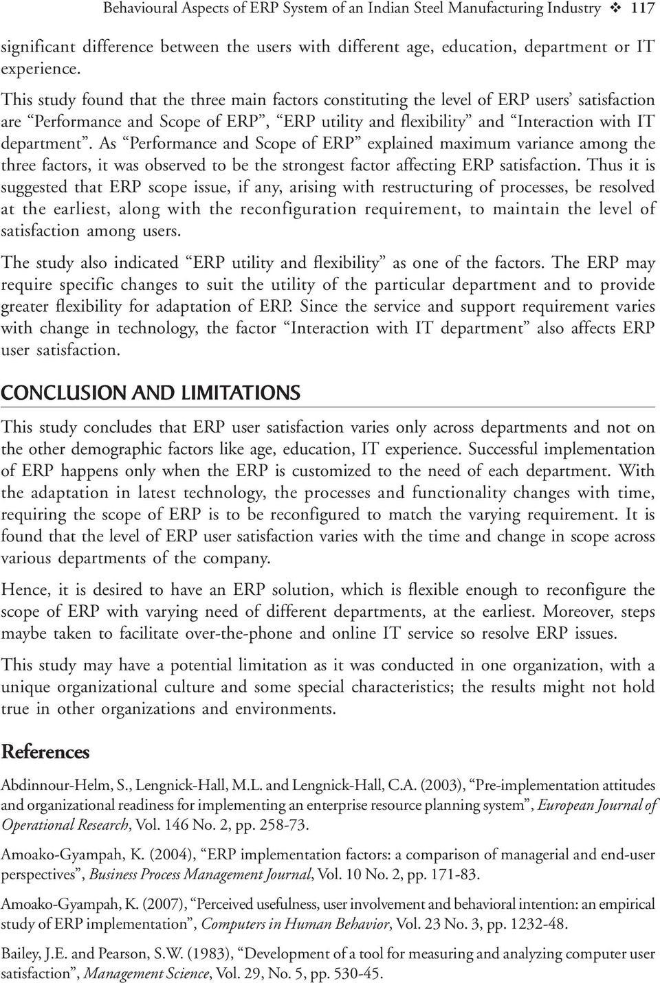 As Performance and Scope of ERP explained maximum variance among the three factors, it was observed to be the strongest factor affecting ERP satisfaction.
