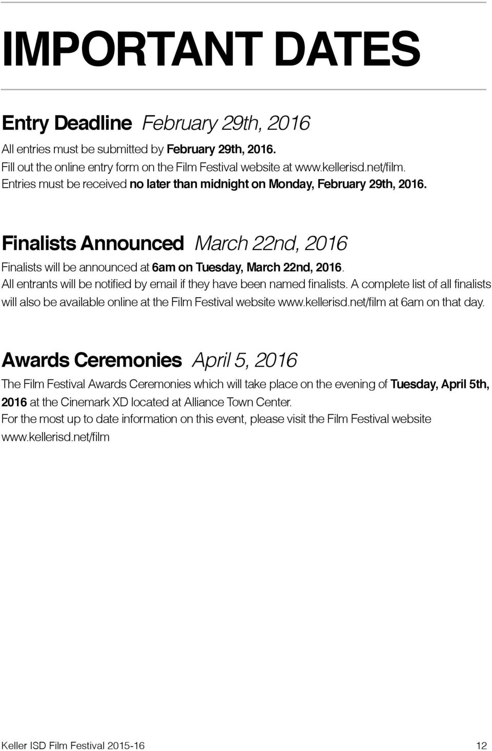 All entrants will be notified by email if they have been named finalists. A complete list of all finalists will also be available online at the Film Festival website www.kellerisd.