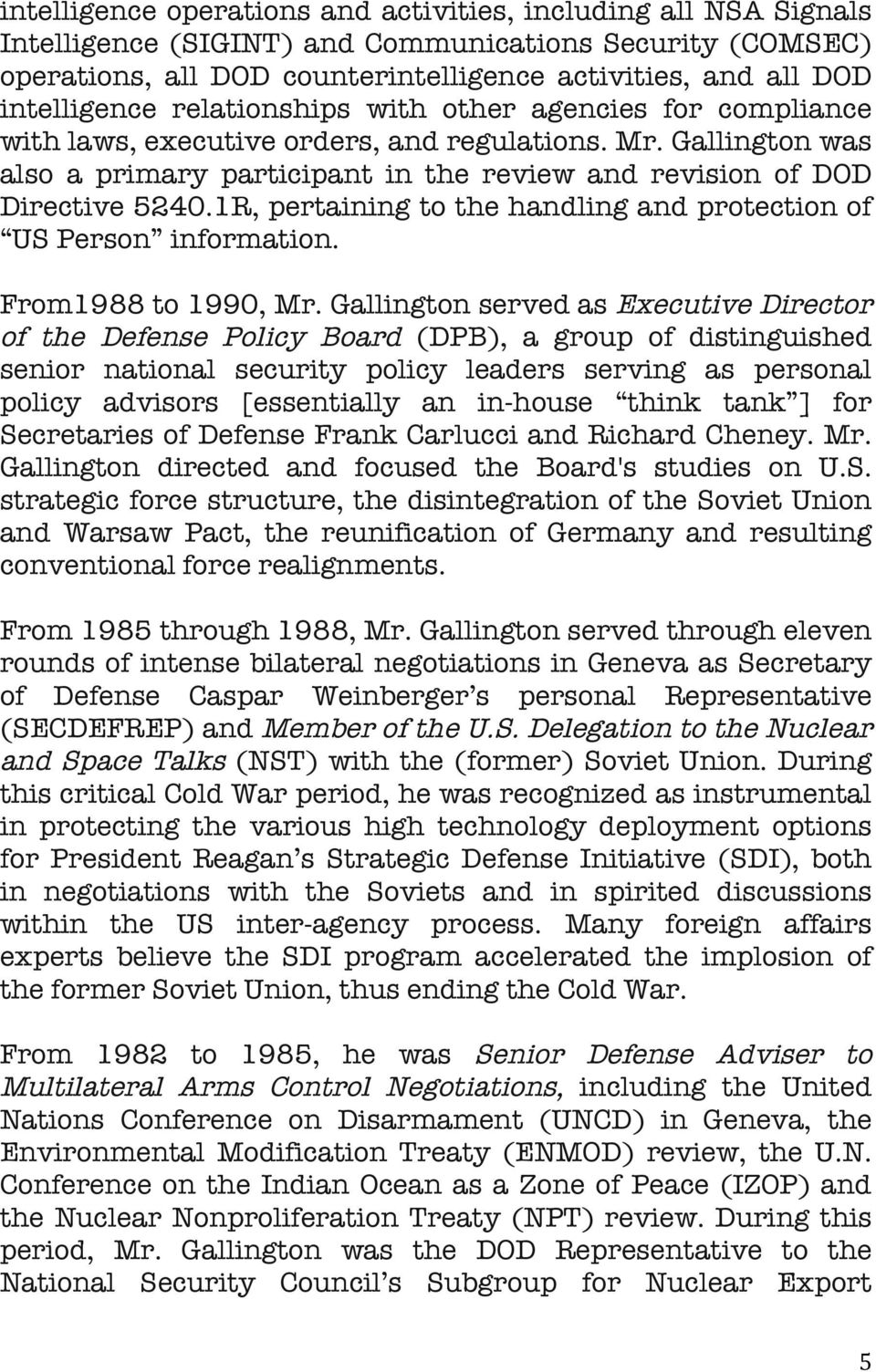 Gallington was also a primary participant in the review and revision of DOD Directive 5240.1R, pertaining to the handling and protection of US Person information. From1988 to 1990, Mr.