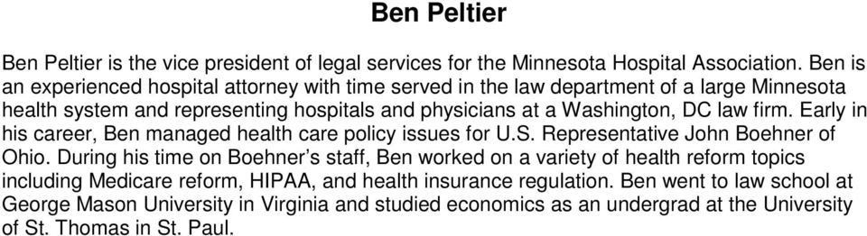 DC law firm. Early in his career, Ben managed health care policy issues for U.S. Representative John Boehner of Ohio.