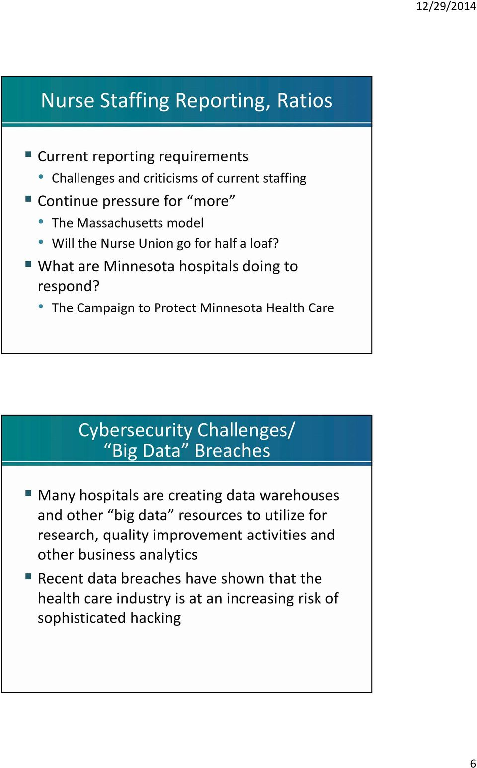 The Campaign to Protect Minnesota Health Care Cybersecurity Challenges/ Big Data Breaches Many hospitals are creating data warehouses and other big data
