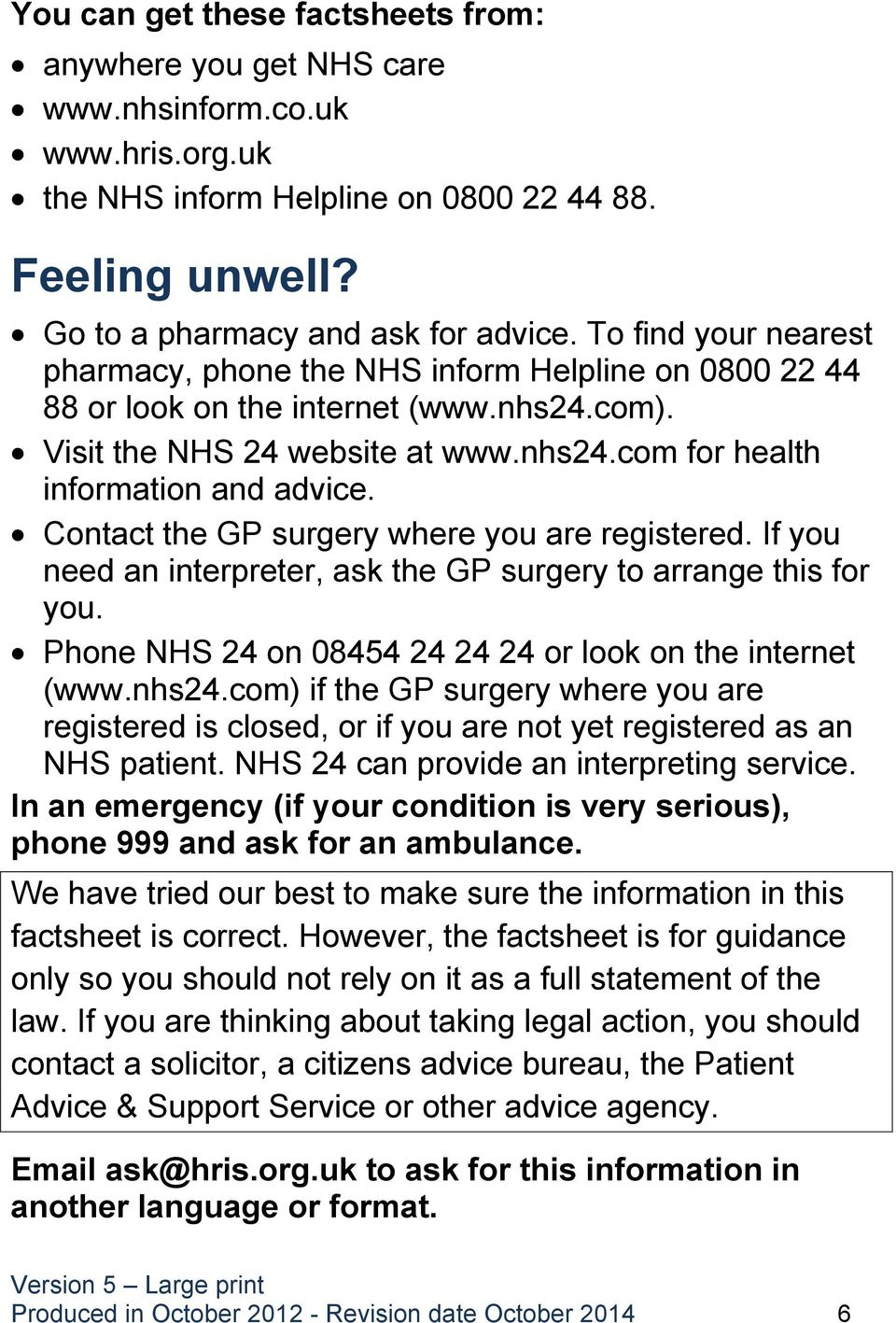 Contact the GP surgery where you are registered. If you need an interpreter, ask the GP surgery to arrange this for you. Phone NHS 24 on 08454 24 24 24 or look on the internet (www.nhs24.