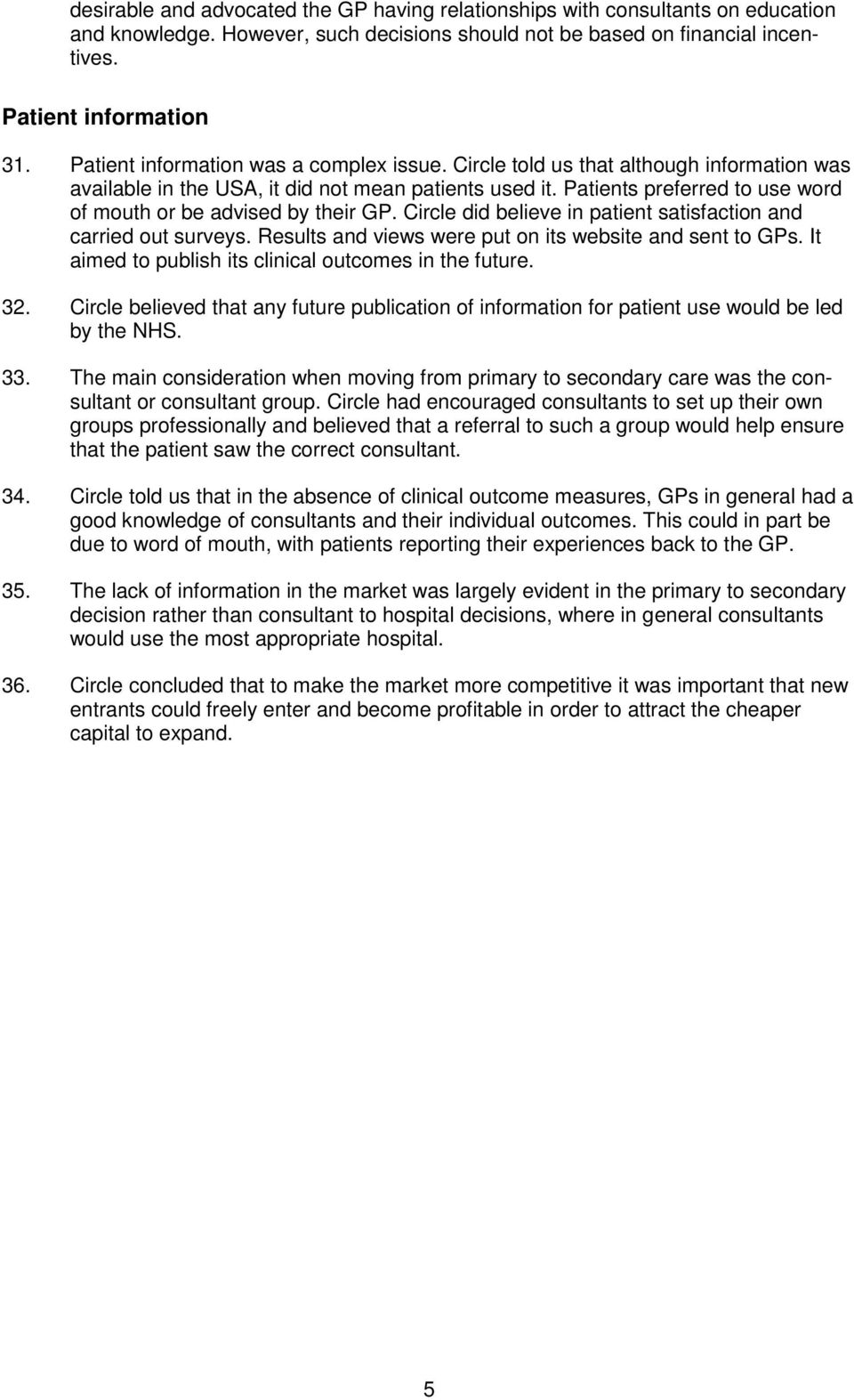 Patients preferred to use word of mouth or be advised by their GP. Circle did believe in patient satisfaction and carried out surveys. Results and views were put on its website and sent to GPs.