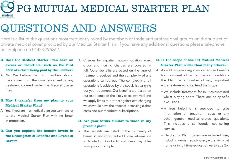 Does the Medical Starter Plan have an excess or deductible, such as the first 500 of a claim being paid by the member? A. No.