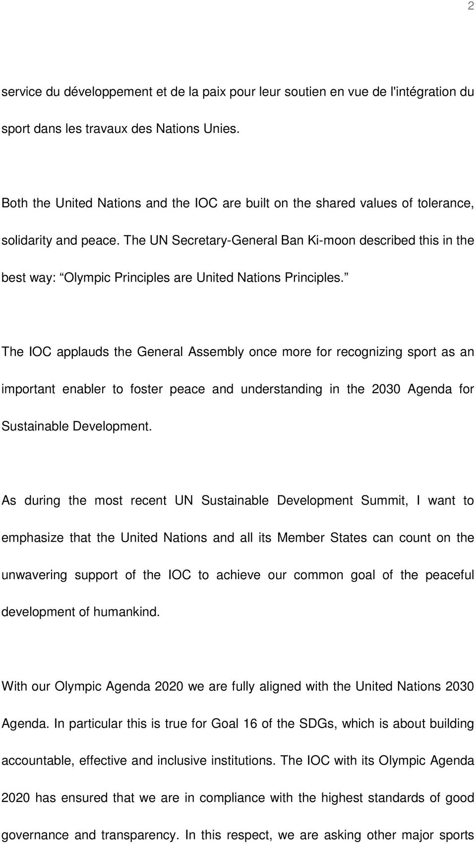 The UN Secretary-General Ban Ki-moon described this in the best way: Olympic Principles are United Nations Principles.