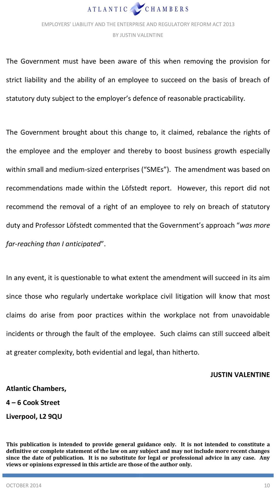 The Government brought about this change to, it claimed, rebalance the rights of the employee and the employer and thereby to boost business growth especially within small and medium-sized
