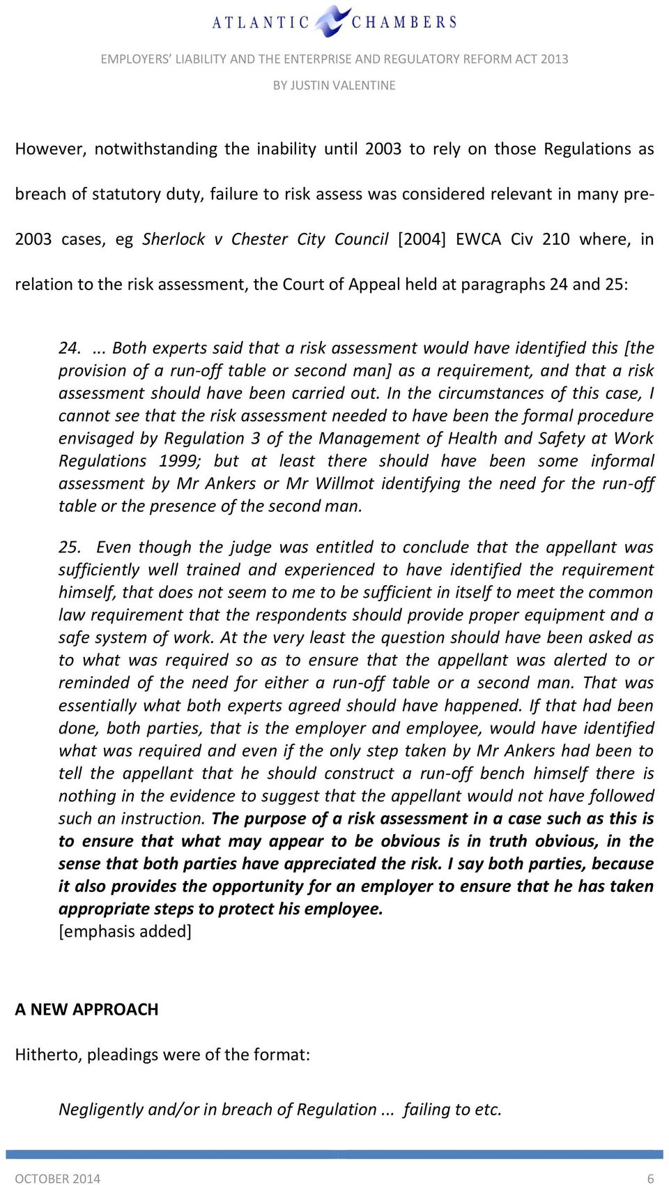 ... Both experts said that a risk assessment would have identified this [the provision of a run-off table or second man] as a requirement, and that a risk assessment should have been carried out.
