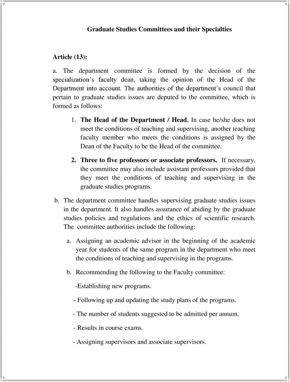 The authorities of the department s council that pertain to graduate studies issues are deputed to the committee, which is formed as follows: 1. The Head of the Department / Head.