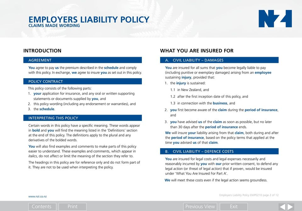 this policy wording (including any endorsement or warranties), and 3. the schedule. INTERPRETING THIS POLICY Certain words in this policy have a specific meaning.