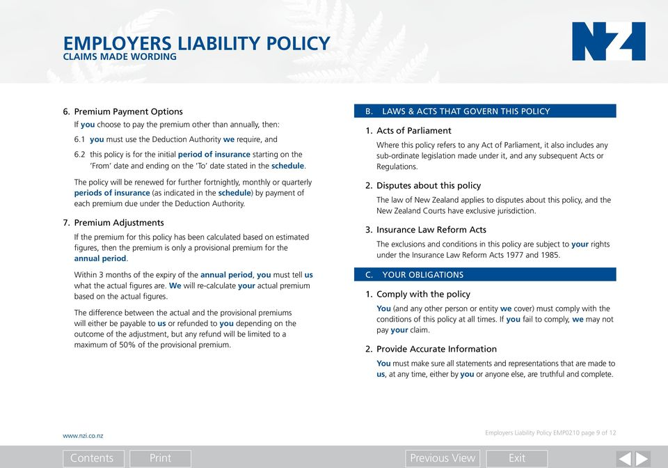 The policy will be renewed for further fortnightly, monthly or quarterly periods of insurance (as indicated in the schedule) by payment of each premium due under the Deduction Authority. 7.