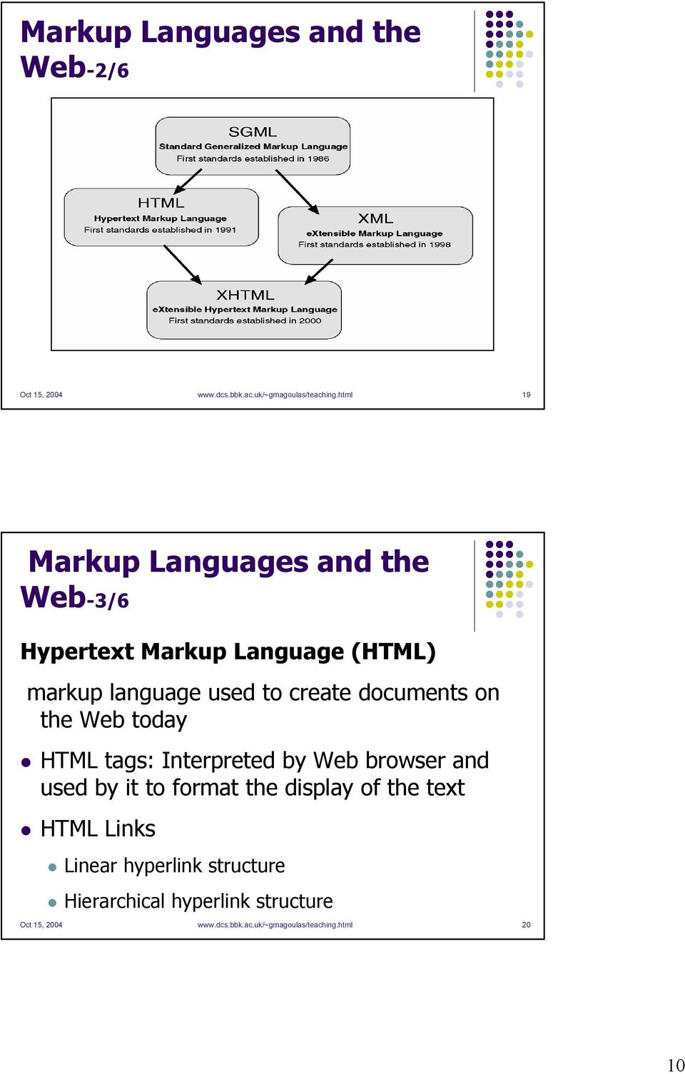 documents on the Web today HTML tags: Interpreted by Web browser and used by it to format the display of the