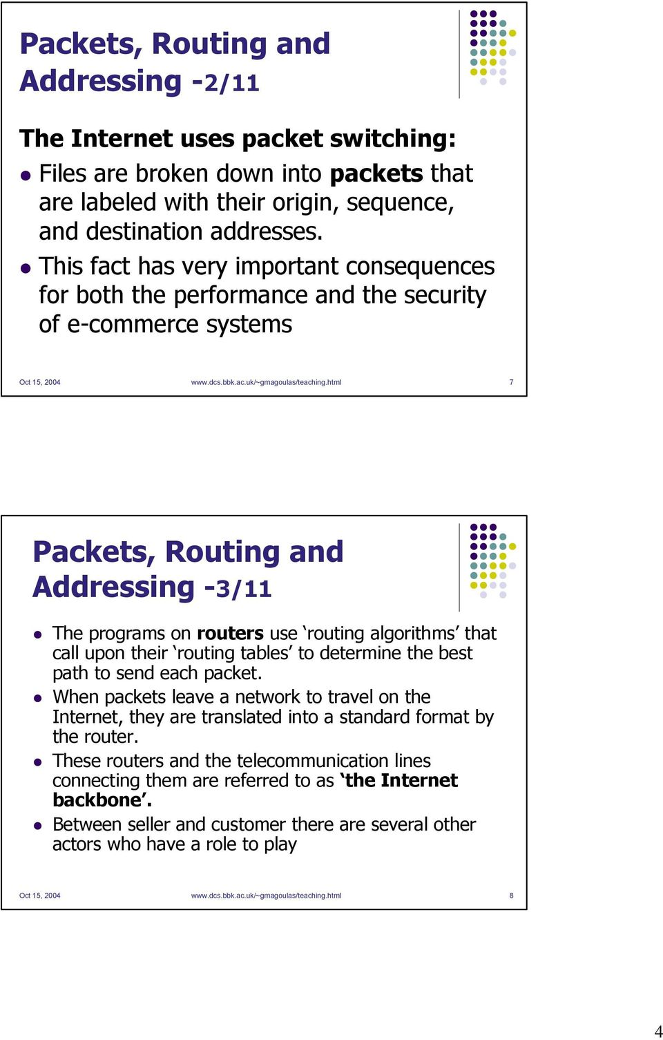 html 7 Packets, Routing and Addressing -3/11 The programs on routers use routing algorithms that call upon their routing tables to determine the best path to send each packet.