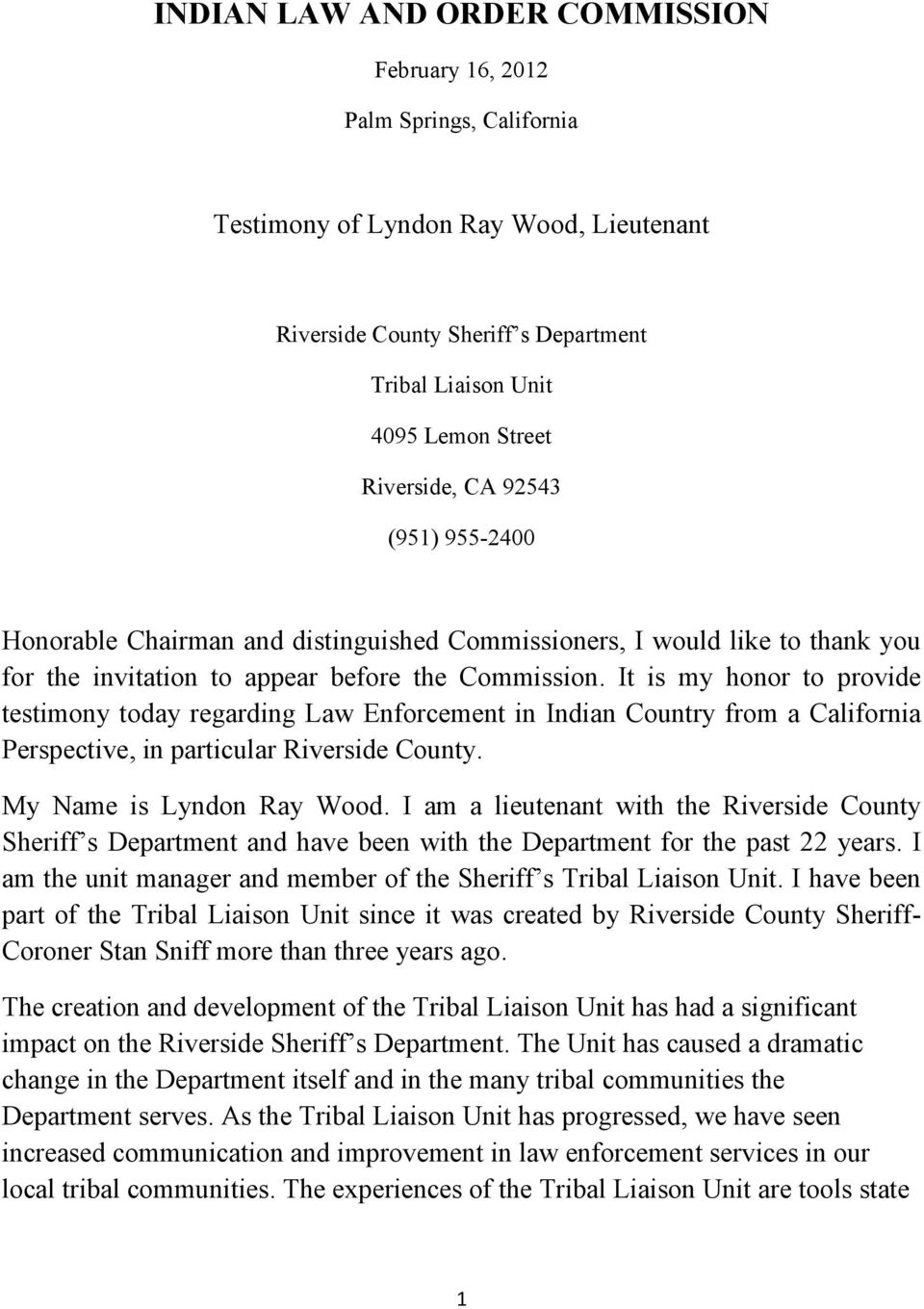 It is my honor to provide testimony today regarding Law Enforcement in Indian Country from a California Perspective, in particular Riverside County. My Name is Lyndon Ray Wood.