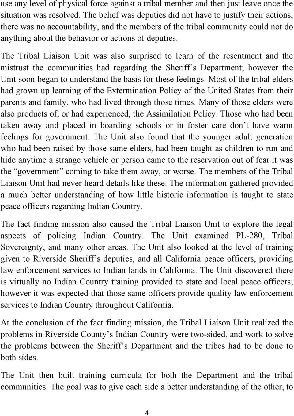 The Tribal Liaison Unit was also surprised to learn of the resentment and the mistrust the communities had regarding the Sheriff s Department; however the Unit soon began to understand the basis for