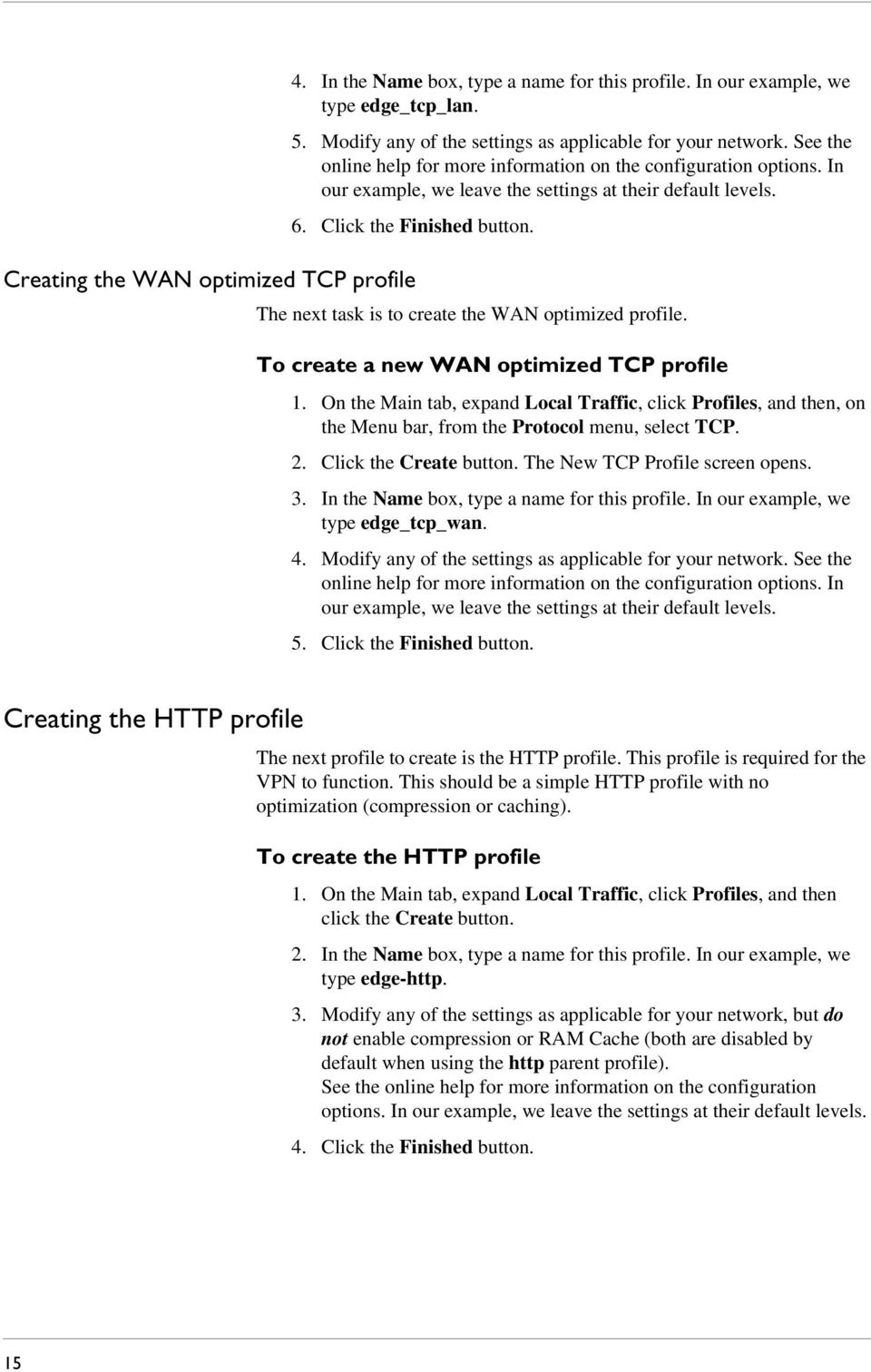 Creating the WAN optimized TCP profile The next task is to create the WAN optimized profile. To create a new WAN optimized TCP profile 1.