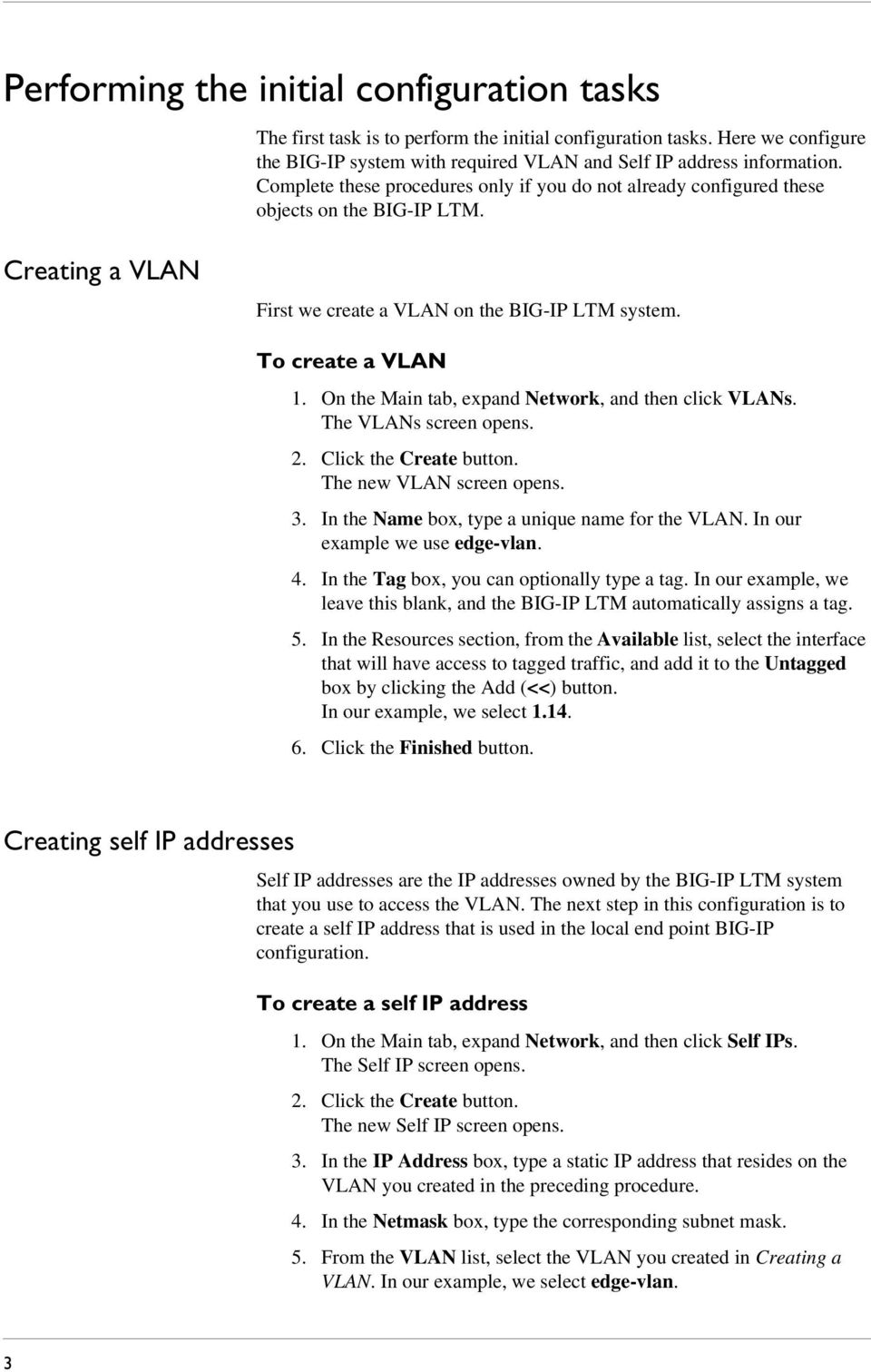 On the Main tab, expand Network, and then click VLANs. The VLANs screen opens. 2. Click the Create button. The new VLAN screen opens. 3. In the Name box, type a unique name for the VLAN.