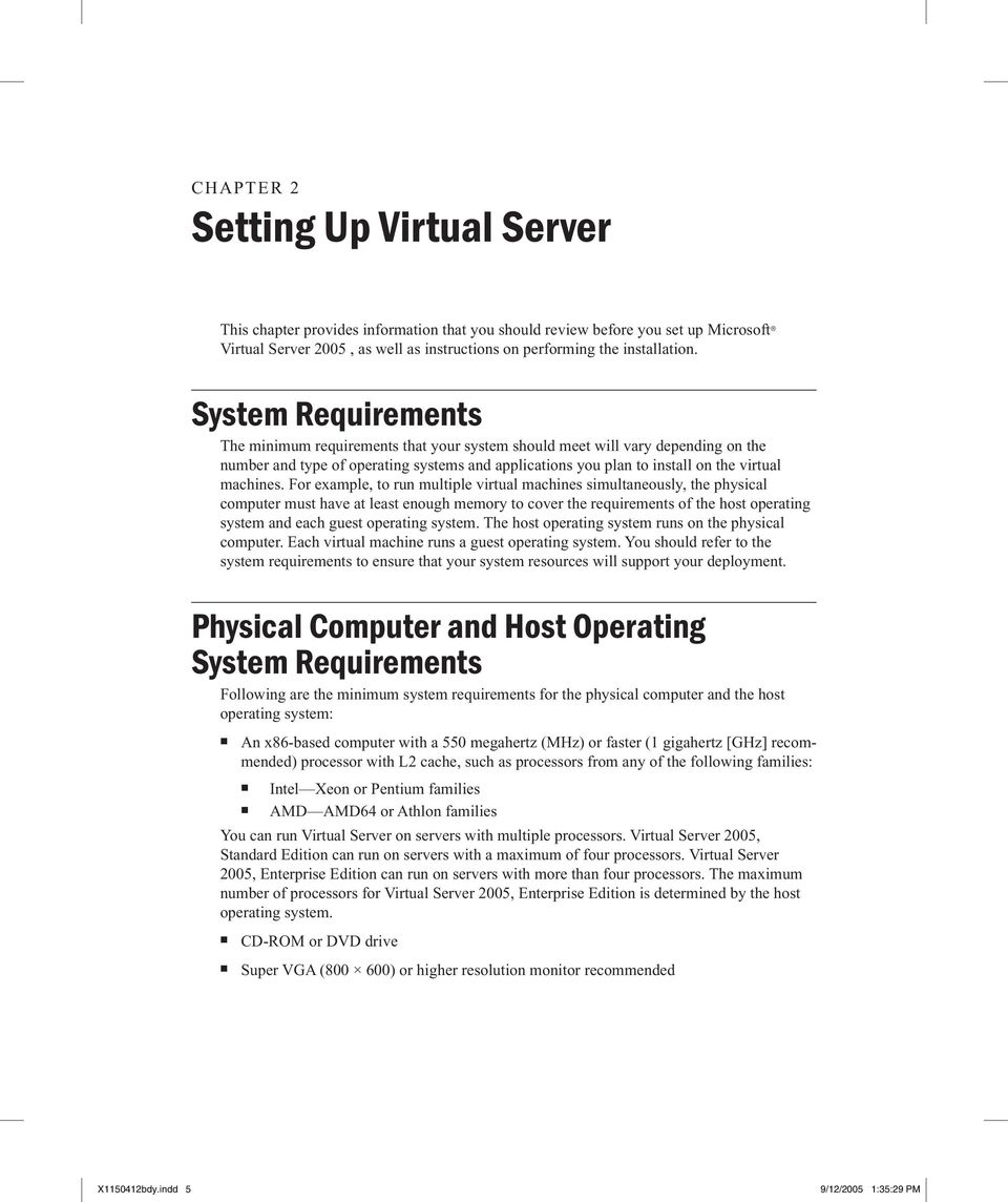 For example, to run multiple virtual machines simultaneously, the physical computer must have at least enough memory to cover the requirements of the host operating system and each guest operating