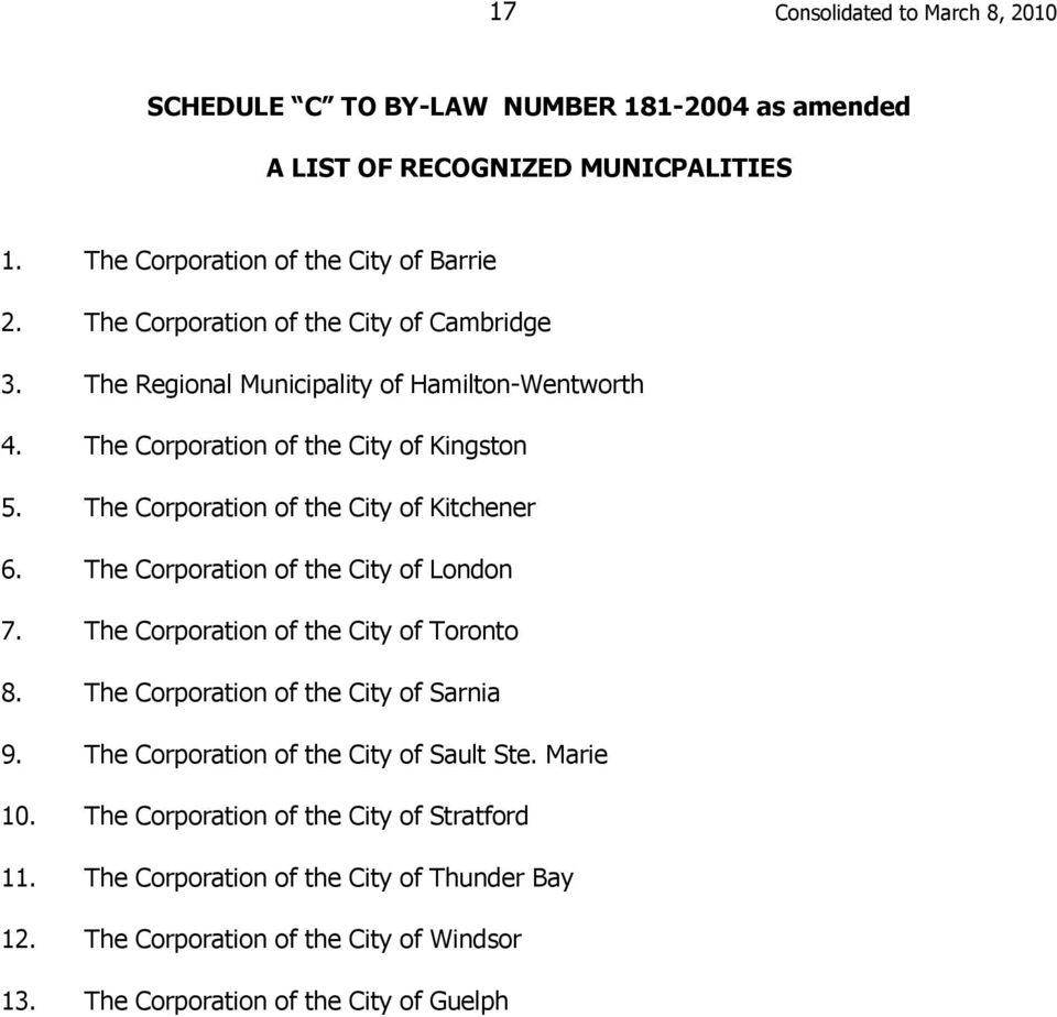 The Corporation of the City of Kitchener 6. The Corporation of the City of London 7. The Corporation of the City of Toronto 8. The Corporation of the City of Sarnia 9.