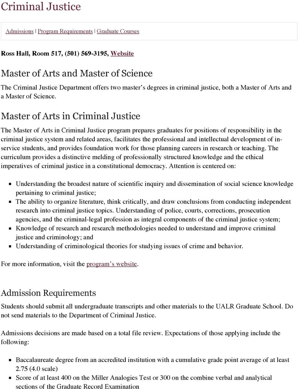Master of Arts in Criminal Justice The Master of Arts in Criminal Justice program prepares graduates for positions of responsibility in the criminal justice system and related areas, facilitates the