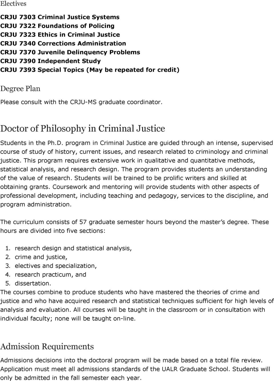 Doctor of Philosophy in Criminal Justice Students in the Ph.D. program in Criminal Justice are guided through an intense, supervised course of study of history, current issues, and research related to criminology and criminal justice.