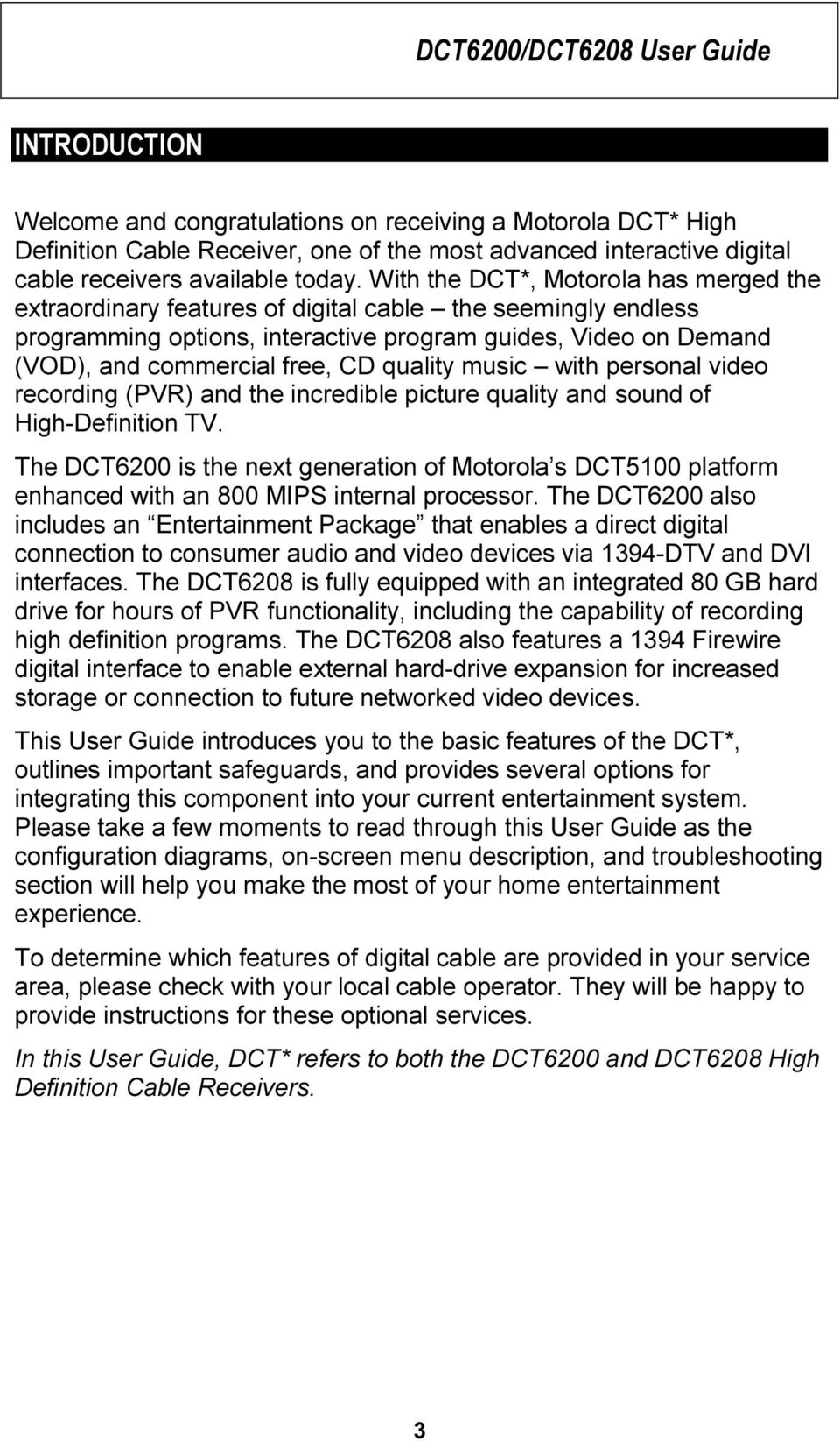 With the DCT*, Motorola has merged the extraordinary features of digital cable the seemingly endless programming options, interactive program guides, Video on Demand (VOD), and commercial free, CD